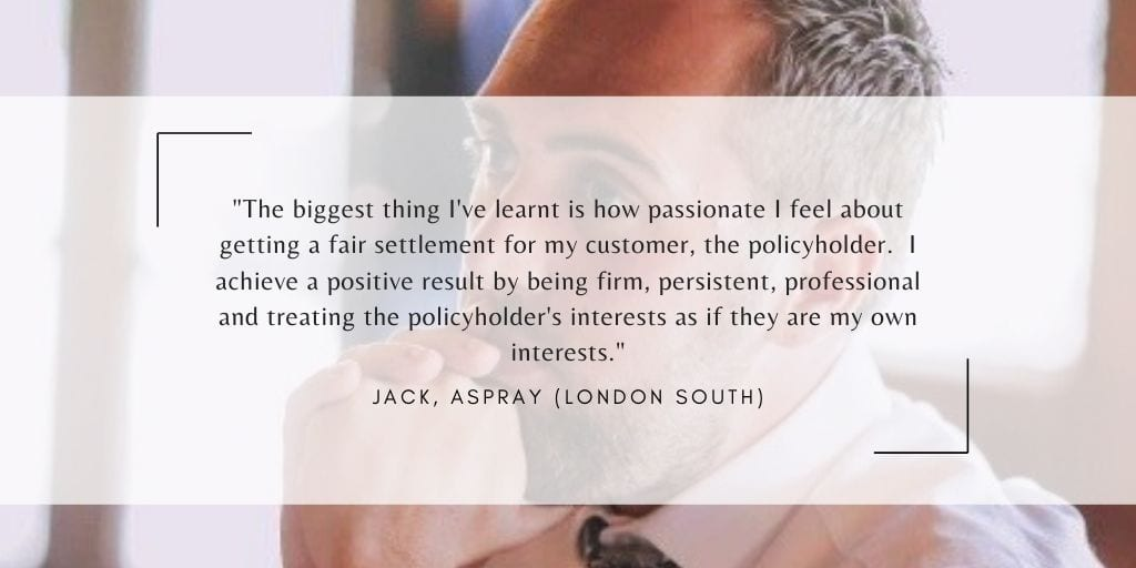 Jack Quote - Feeling passionate about helping policyholders who have experienced damage to their property